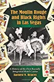 The Moulin Rouge and Black Rights in Las Vegas by Earnest N. Bracey (2008-12-15)