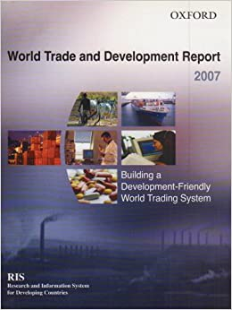 World Trade and Development Report 2007: Building a Development-Friendly World Trading System