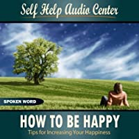 How To Be Happy: Tips for Increasing Your Happiness - Part 6