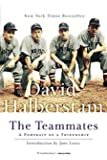 The Teammates: A Portrait of a Friendship Reprint edition by Halberstam, David (2004) Paperback