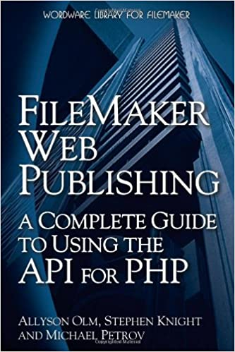 Filemaker Web Publishing A Complete Guide To Using The API For PHP Allyson Olm Stephen Knight Michael Petrov 9781598220414 Amazon Books