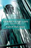 Turbo's Very Life, Carroll Dale Short, 1588381870