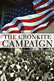 The Cronkite Campaign, Christopher J. Widuch, 0595250661