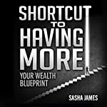 Shortcut to Having More: Your Wealth Blueprint | Sasha James