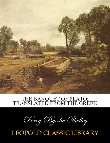 The banquet of Plato; translated from the Greek
