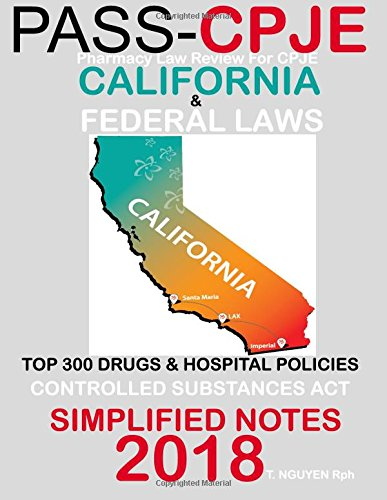 PASS-CPJE Pharmacy Law Review For CPJE: California & Federal Laws, The Controlled Substances Act, Top 300 Drugs & Hospital Policies: Simplified Notes