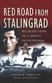 Red Road From Stalingrad: Recollections of a Soviet Infantryman by [Abdulin, Mansur, Drabkin, Artem]