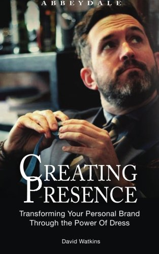 Creating Presence: Transforming Your Personal Brand Through the Power of Dress