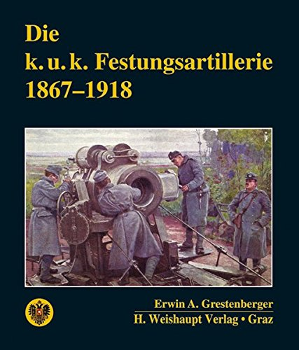Die k. u. k. Festungsartillerie 1867–1918