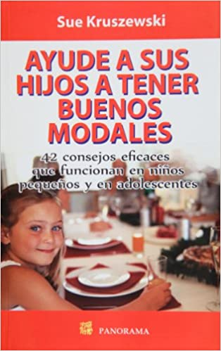 Secret To Raising Well Behaved Teens >> Ayude A Sus Hijos A Tener Buenos Modales Raising Well Behaved Kids