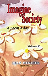 IMAGINE SOCIETY: A POEM A DAY - Volume 5: Jean Mercier's A Poem A Day series