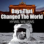 Days that Changed the World: The Defining Moments in World History   Hywel Williams