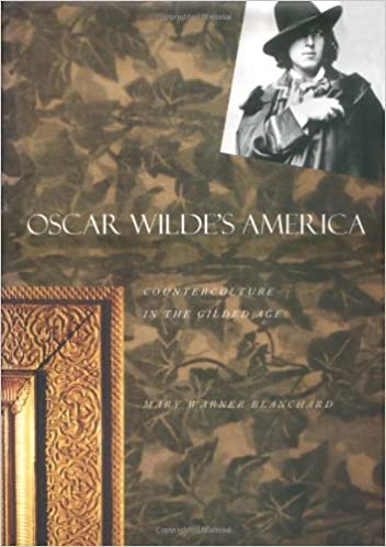 Kostenloser E-Book-Textdownload Oscar Wilde's America: Counterculture in the Gilded Age by Mary Warner Blanchard PDF ePub MOBI 0300074603