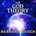 The God Theory: Universes, Zero-Point Fields and What's Behind It All Audiobook by Bernard Haisch Narrated by Norman Dietz