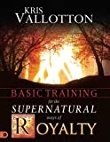 img - for Basic Training for the Supernatural Ways of Royalty book / textbook / text book