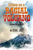 Sitting on a Racial Volcano (Guyana Uncensored), G. Lall, 0615787444