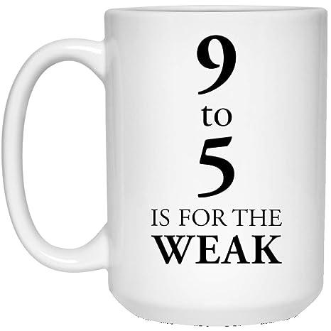 6c4276c3530 Amazon.com: Kingdom Creations 9 to 5 is for The weak Coffee Mug Cup ...