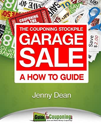 Amazon Com The Couponing Stockpile Garage Sale A How To Guide Ebook Dean Jenny Kindle Store