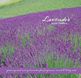 Lavender: Growing & Using Lavender for Fragrance, Mood & Body Care