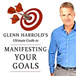 Manifesting Your Goals and Dreams | Glenn Harrold