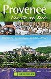 Provence – Zeit für das Beste: Highlights – Geheimtipps – Wohlfühladressen