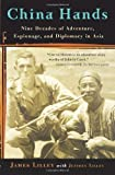 img - for China Hands: Nine Decades of Adventure, Espionage, and Diplomacy in Asia by James R. Lilley (2005-07-06) book / textbook / text book