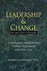 Leadership and Change in the 21st Century: A Synthesis of Modern Theory, Research, and Practice