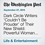 Dark Circle Writers 'Couldn't Be Prouder' of Their New Shield: Powerful Woman, Top Patriot. | David Betancourt