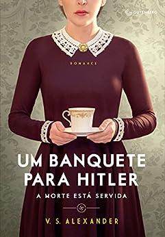 Um banquete para Hitler: A morte está servida por [Alexander, V. S.]