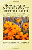 Homeopathy - Nature's Way to Better Health, Steven Olsen, 1456411799