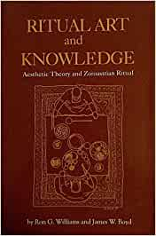 Ritual Art and Knowledge: Aesthetic Theory and Zoroastrian ...