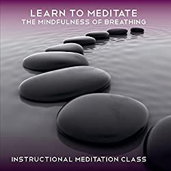 Learn to Meditate - The Mindfulness of Breathing
