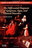 Ferri's Differential Diagnosis: A Practical Guide to the Differential Diagnosis of Symptoms, Signs, and Clinical Disorders, 2e (Ferri's Medical Solutions)
