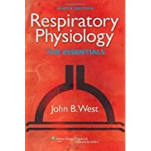 Respiratory Physiology: The Essentials (RESPIRATORY PHYSIOLOGY: THE ESSENTIALS (WEST)) 9th (ninth) Edition by West MD PhD, John B. published by Lippincott Williams & Wilkins (2011)