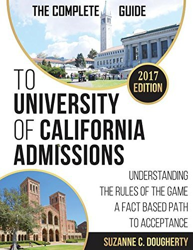 The Complete Guide to University of California Admissions [9/4/2016] Suzanne C Dougherty