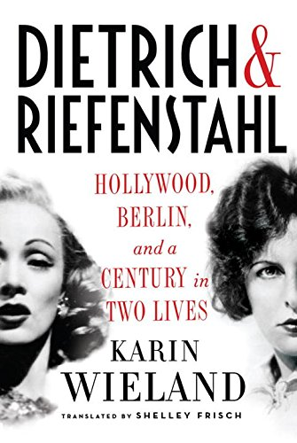 Dietrich & Riefenstahl: Hollywood, Berlin, and a Century in Two Lives (Icon Dietrich)