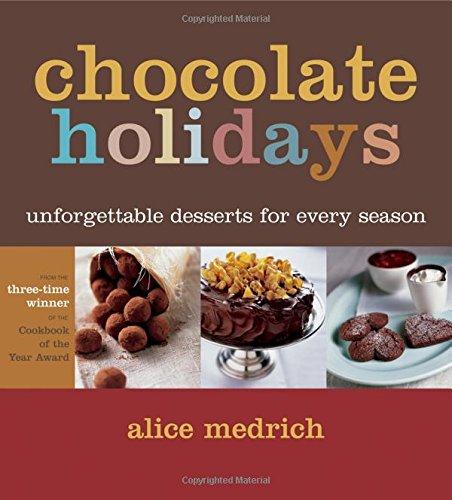 Chocolate Holidays: Unforgettable Desserts for Every Season (Desserts Unforgettable)