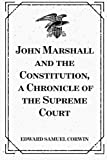 John Marshall and the Constitution, a Chronicle of the Supreme Court