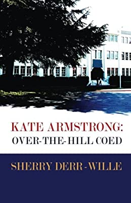 Kate Armstrong: Over-The-Hill Coed (Those Gals From Minter) (Volume 3)