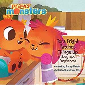 Tora Fright Patches Things Up: A Story about Forgiveness (Prayer Monsters)