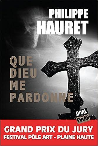 Que Dieu me pardonne - Philippe Hauret (2017) sur Bookys