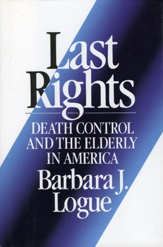 Last Rights: Death Control and the Elderly in America (Lexington Books Series on Social Issues) by Barbara J. Logue (1993-05-03)