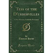 Tess of the D'urbervilles: A Pure Woman, Faithfully Presented (Classic Reprint)