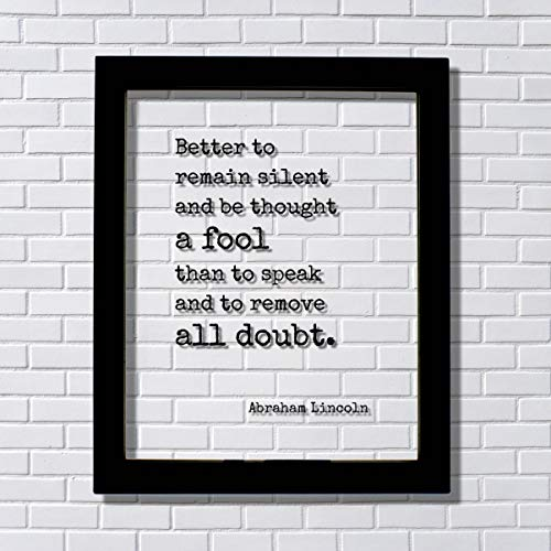 Amazoncom Abraham Lincoln Quote Better To Remain Silent And Be