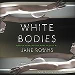 White Bodies: A Novel   Jane Robins