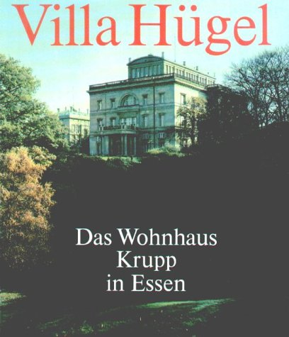 Villa Hügel: Das Wohnhaus Krupp in Essen