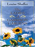 The Ladies of Garrison Gardens, Louise Shaffer, 0786277920