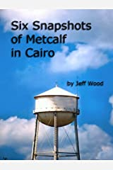 Six Snapshots of Metcalf in Cairo Kindle Edition