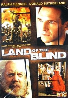 Land of the Blind Ralph Fiennes, Donald Sutherland, Lara Flynn Boyle, Tom Hollander, Marc Warren, Don Warrington, Mackenzie Crook