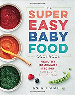 Super easy baby food cookbook healthy homemade recipes for every super easy baby food cookbook healthy homemade recipes for every age and stage anjali shah 9781939754776 amazon books forumfinder Images